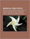 Medieval Irish Poets: Engus of Tallaght, Colm N of Cloyne, Cenn F Elad Mac Ailella, Sench N Torp Ist, Dubthach Maccu Lugair - Source Wikipedia