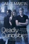 Deadly Curiosities - Gail Z. Martin