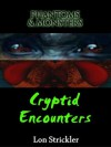 Phantoms & Monsters: Cryptid Encounters - Lon Strickler