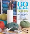 60 Quick Knits from America's Yarn Shops: Everyone's Favorite Projects in Cascade 220® and 220 Superwash® - The Editors of Sixth&Spring Books
