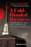 A Cold-Blooded Business: Adultery, Murder, and a Killer's Path from the Bible Belt to the Boardroom - Marek Fuchs