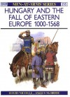 Hungary and the Fall of Eastern Europe 1000-1568 - David Nicolle
