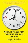Overwhelmed: Work, Love and Play When No One Has The Time - Brigid Schulte