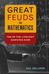 Great Feuds in Mathematics: Ten of the Liveliest Disputes Ever - Hal Hellman