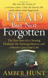 Dead But Not Forgotten: The True Story of a Cheating Husband, His Stunning Mistress, and a Murder Case Gone Cold - Amber   Hunt