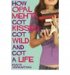 How Opal Mehta Got Kissed, Got Wild And Got A Life - Kaavya Viswanathan