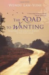 The Road to Wanting - Wendy Law-Yone