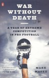 War Without Death: A Year of Extreme Competition in Pro Football's NFC East - Mark Maske