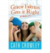 Gracie Faltrain Gets It Right (Finally) - Cath Crowley