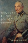 General Henri Guisan: Commander-In-Chief of the Swiss Army in World War II - Willi Gautsch, Willi Gautsch