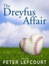 The Dreyfus Affair: A Love Story - Peter Lefcourt