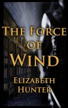 The Force of Wind - Elizabeth   Hunter