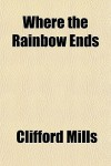 Where The Rainbow Ends - Clifford Mills