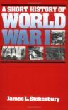 A Short History of World War I - James L. Stokesbury