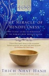 The Miracle Of Mindfulness: The Classic Guide to Meditation by the World's Most Revered Master - Thích Nhất Hạnh
