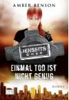 Einmal tot ist nicht genug (Jenseits GmbH, #2) - Amber Benson, Jakob Schmidt