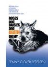 Roses and Daisies and Death, Oh My! - Penny Clover Petersen