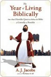 The Year of Living Biblically: One Man's Humble Quest to Follow the Bible As Literally As Possible - A.J. Jacobs