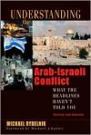 Understanding the Arab-Israeli Conflict: What the Headlines Haven't Told You - Michael Rydelnik