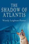 The Shadow of Atlantis (Shadows from the Past, #1) - Wendy Leighton-Porter