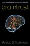 Braintrust: What Neuroscience Tells Us about Morality - Patricia S. Churchland