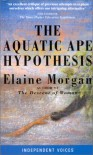 The Aquatic Ape Hypothesis (Condor Independent Voices) - Elaine Morgan