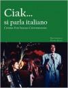 Cinema for Italian Conversation: Ciak... si parla italiano - Piero Garofalo, Daniela Selisca