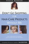 Don't Go Shopping for Hair-Care Products Without Me: Over 4,000 Products Reviewed, Plus the Latest Hair-Care Information - Paula Begoun