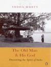 The Old Man and His God: Discovering the Spirit of India - Sudha Murty