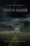 Tristis Manor (The Never Chronicles, #1.5) - J.R. Wagner