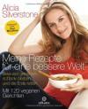 Meine Rezepte Für Eine Bessere Weltbewusst Genießen, Schlank Bleiben Und Die Erde Retten ; Mit 120 Veganen Rezepten - Alicia Silverstone, Wolfgang Höhn