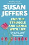 End the Struggle and Dance with Life: How to Build Yourself Up When the World Gets You Down - Susan J. Jeffers