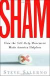 Sham: How the Self-Help Movement Made America Helpless - Steve Salerno
