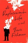 A Replacement Life - Boris Fishman