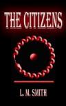The Citizens - L.M.    Smith