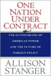 One Nation under Contract: The Outsourcing of American Power and the Future of Foreign Policy - Allison Stanger
