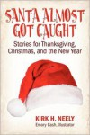 Santa Almost Got Caught: Stories for Thanksgiving, Christmas, and the New Year - Kirk H. Neeley, Emory Cash