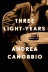 Three Light-Years: A Novel - Andrea Canobbio, Anne Milano Appel