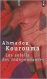 Les Soleils DES Independances - Ahmadou Kourouma