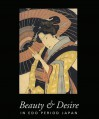 Beauty & Desire: In Edo Period Japan - Gary Hickey