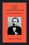 Come, Come-My Boiling Blood: The Complete Poems of José Marti - José Martí