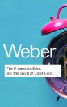 The Protestant Ethic and the Spirit of Capitalism (Routledge Classics) - Max Weber