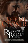 Keep Me Closer - Rhyannon Byrd