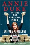 Annie Duke: How I Raised, Folded, Bluffed, Flirted, Cursed, and Won Millions at the World Series of Poker - Annie Duke, David Diamond