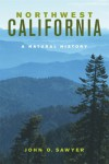 Northwest California: A Natural History - John Sawyer