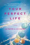 Your Perfect Life: A Novel - Liz Fenton, Lisa Steinke