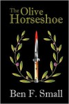 The Olive Horseshoe - Ben F. Small