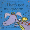 That's Not My Dragon (Usborne Touchy Feely) - Fiona Watt, Rachel Wells