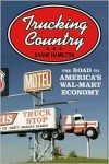 Trucking Country: The Road to America's Wal-Mart Economy - Shane Hamilton