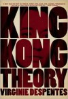 King Kong Theory - Virginie Despentes,  Stephanie Benson (Translator)